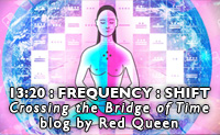 13:20 : Frequency : Shift - Crossing the Bridge of Time - blog by Red Queen