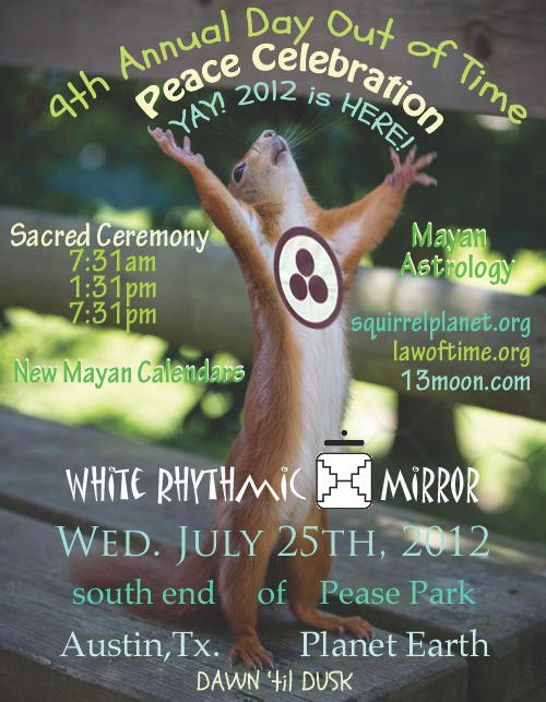 [Event Flier: South end of Pease Park - Dawn 'til Dusk - Sacred Ceremony at 7:31am, 1:31pm, 7:31pm - squirrelplanet.org]